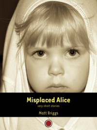 Misplaced Alice by Matt Briggs